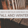 3 Ways to Get Your Home Ready for Fall and Winter