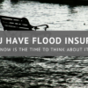 Now Is the Time for Flood Insurance